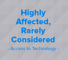 Highly affected, rarely considered - Access to Technology